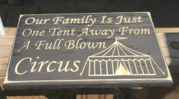 Primitive Wood Engraved Sign 2874 Our Family is Just one Tent awayfrom being a full blown circus
