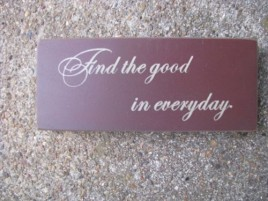 31430F - Find the Good in Everyday wood block