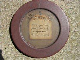 31571C - Where you came from is not nearly as important as where you are going wood plate