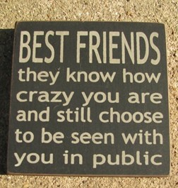 32362BB-Best Friends they know how crazy you are and still choose to be seen with you in public wood sign