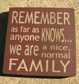 32367RM  Remember as far as anyone knows...we are a nice normal family wood block