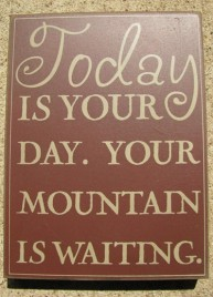 32415R -Today is your Day Your mountain is waiting. Box Sign