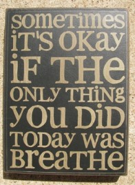 32417B - Sometimes It's Okay if the only thing you did today is breathe wood box sign