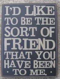32419B  I'd like to be the sort of friend that you have been to me wood box sign