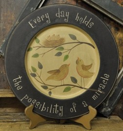 Primitive Wood Plate 32482-Every day holds the possibility of a miracle