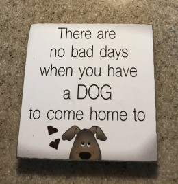 34809DH - There are no bad days when you have a DOG to come home to  Wood Dog Block