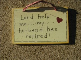 35200-Lord Help Me...My Husband has Retired wood sign