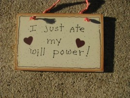 35219- Just ate my will power Wood Sign