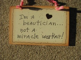 35280- I'm A Beautician...not a miracle worker!  Wood sign