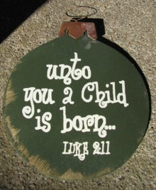 Wood Christmas Ornament 45098U-Unto You a Child is Born Luke 2:11