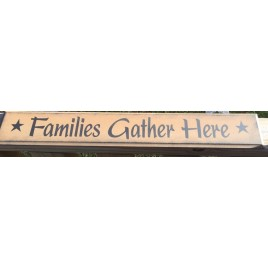 Primitive Wood Sign 505-65236FGH * Familes Gather Here *