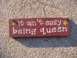 60077Q - It  Ain't Easy Being Queen wood sign