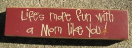 Primitive Wood Block  82237M Life's more fun with a Mom like you
