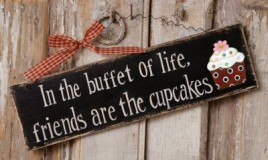 8W1562- In the buffet  of life Friends are the Cupcakes