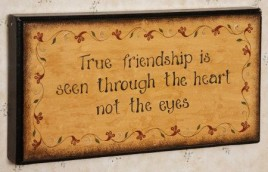 8W1191-True Friendship is seen through the heart and not the eyes Wood Sign
