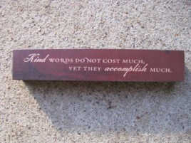 8W1391K-Kind Words does not cost much, yet they accomplish much wood block