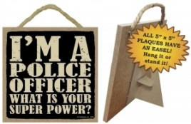 Primitive Wood Sign 94352 - Police Officer What is your super power?