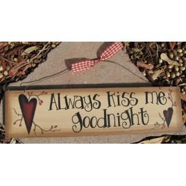 Primitive Wood Sign 98046AKMG- Always Kiss Me Goodnight