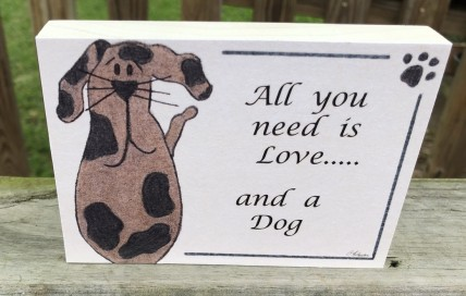Pet Sign Wood Dog Sign - B110- All you need is love...and a Dog