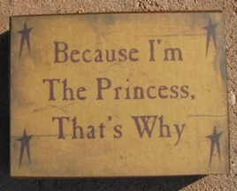 GBJ115B - Because I'm the Princess that's Why wood block