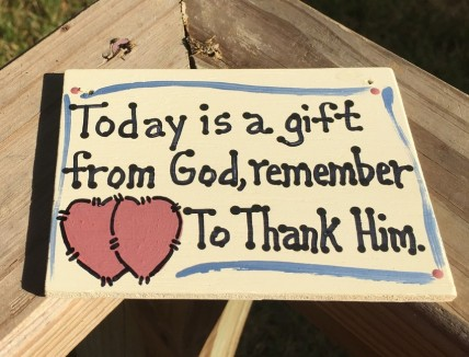 4017- Today is a Gift from God, remember to Thank Him wood sign