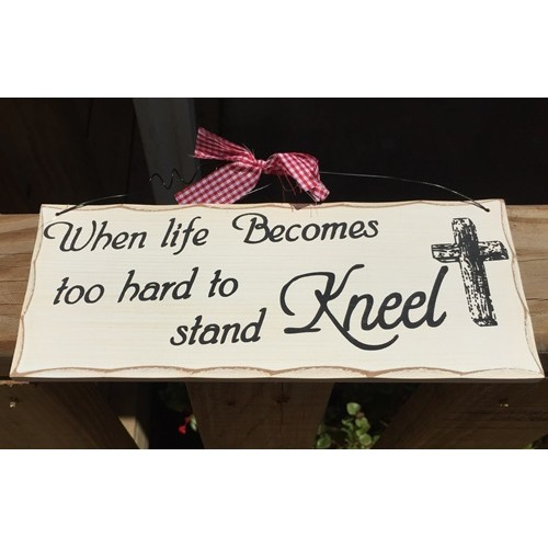 Wood Sign WP327  When It Becomes To Hard To Stand Kneel