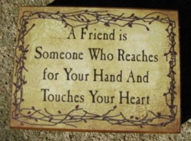 bj235 A Friend is Someone who reaches for your handand touches your Heart wood sign