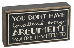 Primitive Wood Box Sign HW4616 You Don't have to attend every Argument  You're invited to