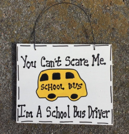 Teacher Gifts  PS3200 You can't scare me I'm a School Bus Driver