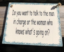 Wood Sign WS23 - Do you want to talk to the Man in Charge or the woman who knows what's going on